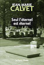 Télécharger le livre :  Seul l'éternel est éternel