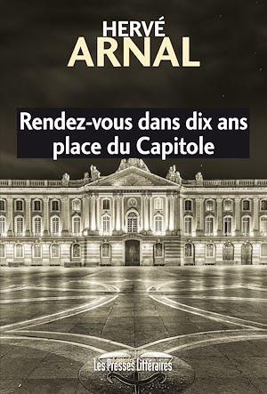 Téléchargez le livre :  Rendez-vous dans dix ans place du Capitole