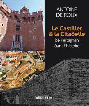 Téléchargez le livre :  Le Castillet & la Citadelle de Perpignan dans l'histoire