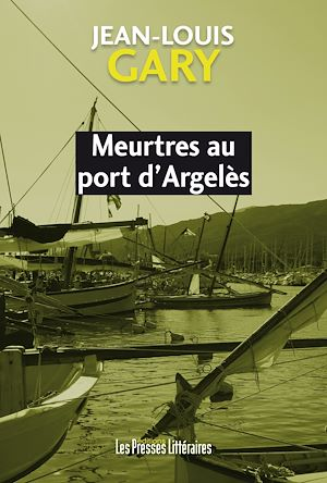 Téléchargez le livre :  Meurtres au port d'Argelès