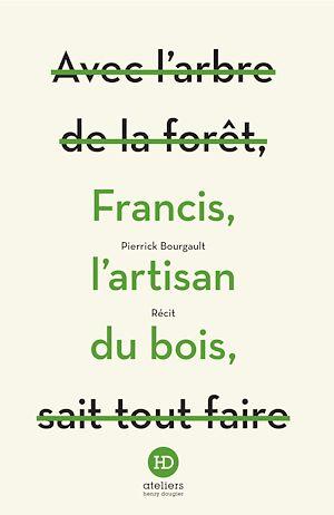 Téléchargez le livre :  Francis, l'artisan du bois