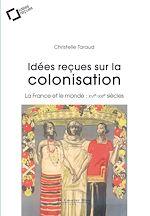 Télécharger le livre :  Idées reçues sur la colonisation française