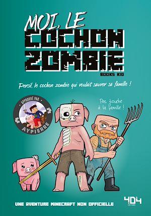 Téléchargez le livre :  Moi, le cochon zombie - Une aventure Minecraft - Roman junior - Dès 8 ans