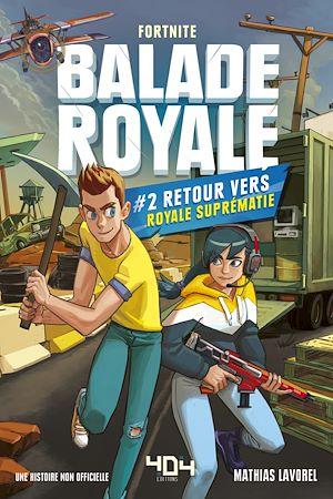 Téléchargez le livre :  Balade Royale, Tome 2 : Retour vers Royale Suprématie - Lecture roman ado Fortnite - Dès 11 ans
