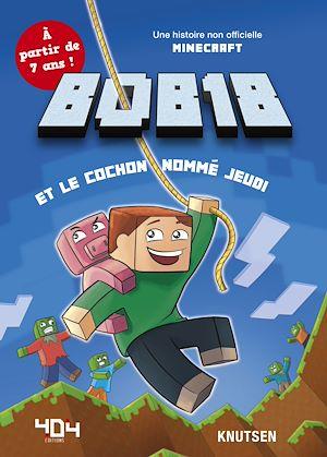 Téléchargez le livre :  Minecraft : Bob18 et le cochon nommé jeudi - Roman junior - De 7 à 11 ans