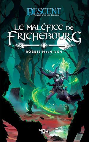 Téléchargez le livre :  Descent : Le Maléfice de Frichebourg - Roman fantasy - Officiel - Dès 14 ans et adulte - 404 éditions