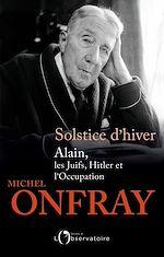 Télécharger le livre :  Solstice d'hiver. Alain, les Juifs, Hitler et l'Occupation