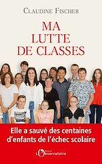 Télécharger le livre :  Ma lutte de classes. Elle a sauvé des milliers d'enfants de l'échec scolaire