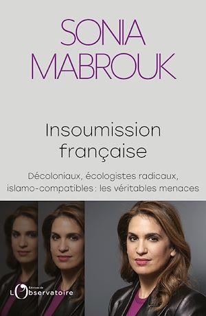 Téléchargez le livre :  Insoumission française. Décoloniaux, écologistes radicaux, islamo-compatibles… : les véritables menaces