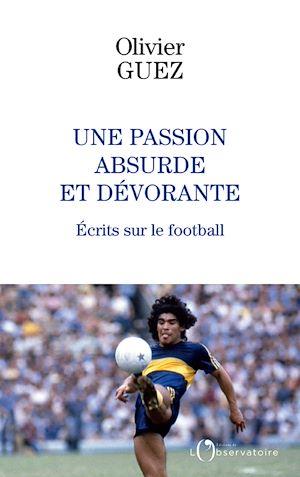 Téléchargez le livre :  Une passion absurde et dévorante. Écrits sur le football