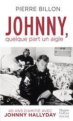 Télécharger le livre :  Johnny, quelque part un aigle. 40 ans d'amitié avec Johnny Hallyday