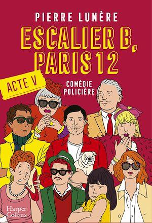 Téléchargez le livre :  Escalier B, Paris 12 - Acte 5