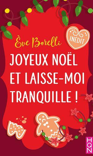 Joyeux Noël et laisse-moi tranquille !   Borelli, Eve. Auteur