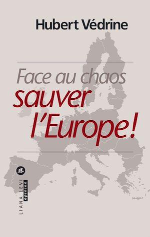 Téléchargez le livre :  Face au chaos, sauver l'Europe !