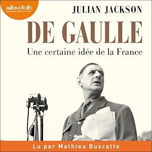 Téléchargez le livre :  De Gaulle - Une certaine idée de la France