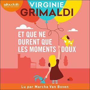 Et que ne durent que les moments doux   Grimaldi, Virginie. Auteur