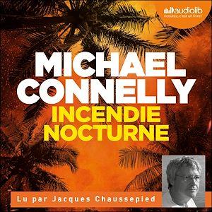 Incendie nocturne | Connelly, Michael. Auteur