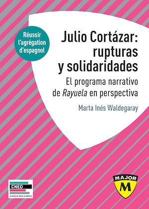 Téléchargez le livre :  Julio Cortázar : rupturas y solidaridades. El programa narrativo de Rayuela en perspectiva.