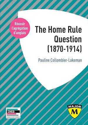 Téléchargez le livre :  The Home Rule Question (1870-1914)