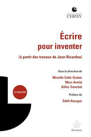 Téléchargez le livre :  Écrire pour inventer (à partir des travaux de Jean Ricardou)