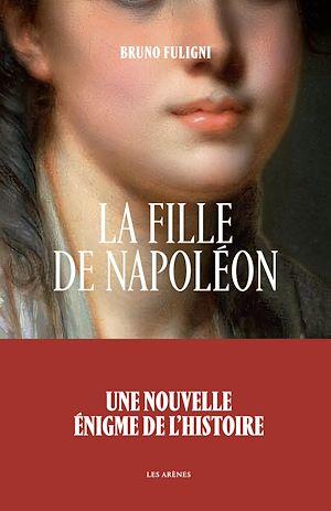Téléchargez le livre :  La Fille de Napoléon