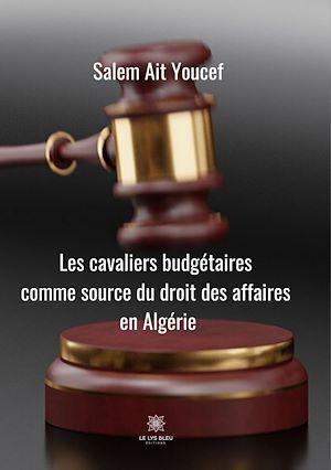 Téléchargez le livre :  Cavaliers budgétaires comme source du droit des affaires en Algérie