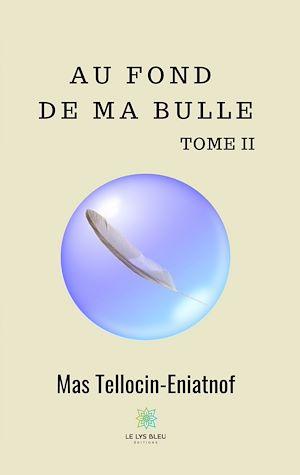 Téléchargez le livre :  Au fond de ma bulle - Tome II