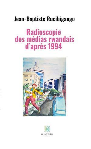 Téléchargez le livre :  Radioscopie  des médias rwandais d'après 1994