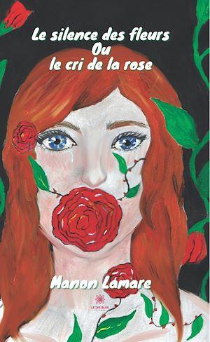 Téléchargez le livre :  Le silence des fleurs ou le cri de la rose