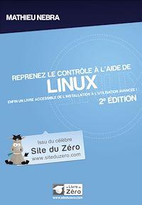 Télécharger le livre : Reprenez le contrôle à l'aide de Linux - Enfin un livre accessible de l'installation à l'utilisation avancée!