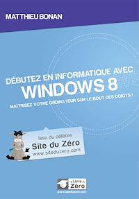 Télécharger le livre : Débutez en informatique avec Windows 8 - Maîtrisez votre ordinateur sur le bout des doigts!