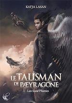 Télécharger le livre :  Le Talisman de Paeyragone : Les Sans-Plumes - Tome 1