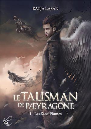 Téléchargez le livre :  Le Talisman de Paeyragone : Les Sans-Plumes - Tome 1