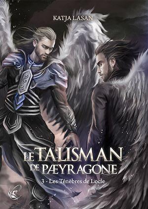 Téléchargez le livre :  Le Talisman de Paeyragone : Les Ténèbres de Locle - Tome 3