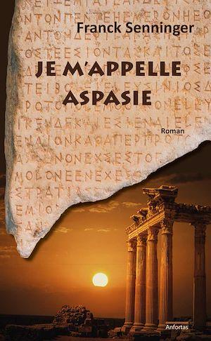 Téléchargez le livre :  Je m'appelle Aspasie
