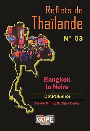 Téléchargez le livre :  Reflets de Thaïlande N°3 : Bangkok la Noire