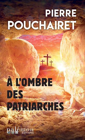 Téléchargez le livre :  A l'ombre des patriarches