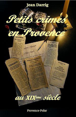 Téléchargez le livre :  Petits crimes en Provence au XIXe siècle - Nouvelles