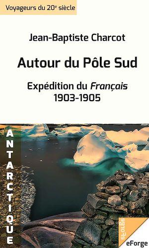 Téléchargez le livre :  Autour du Pôle Sud