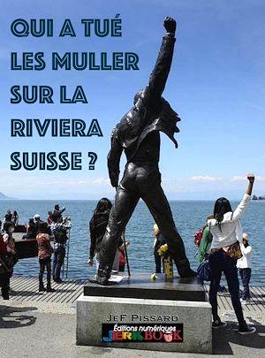 Téléchargez le livre :  Qui a tué les Muller sur la Rivieira Suisse ?