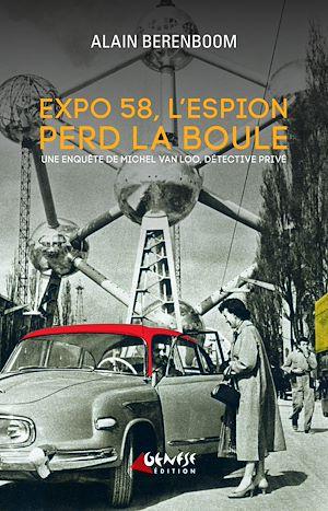 Téléchargez le livre :  Expo 58, l'espion perd la boule