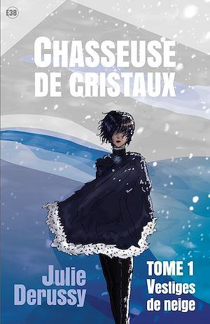 Téléchargez le livre :  Chasseuse de cristaux : Vestiges de neige - Tome 1