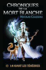 Télécharger cet ebook : Chroniques de la Mort Blanche : Avant les ténèbres - Tome 1