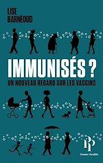 Télécharger le livre :  Immunisés ? - Un nouveau regard sur les vaccins