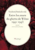 Télécharger le livre :  Entre les murs du ghetto de Wilno 1941-1943