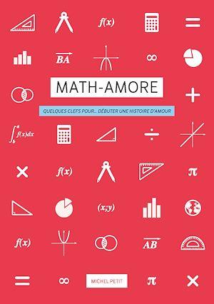 Téléchargez le livre :  Math-Amore. Quelques clefs pour… débuter une histoire d'amour