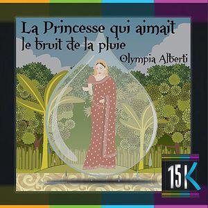 Téléchargez le livre :  La Princesse qui aimait le bruit de la pluie