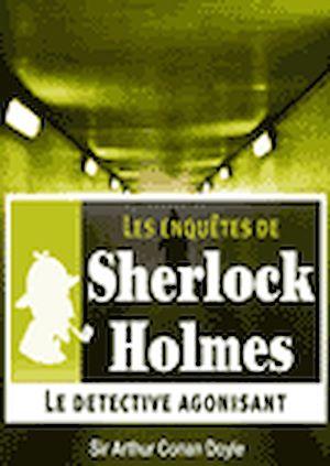 Téléchargez le livre :  Sherlock Holmes - Le détective agonisant