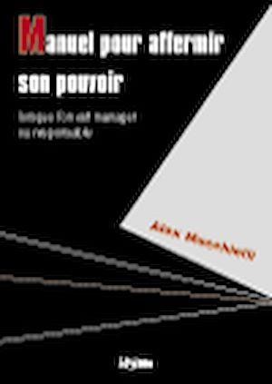 Téléchargez le livre :  Manuel pour affermir son pouvoir lorsque l'on est manager ou responsable