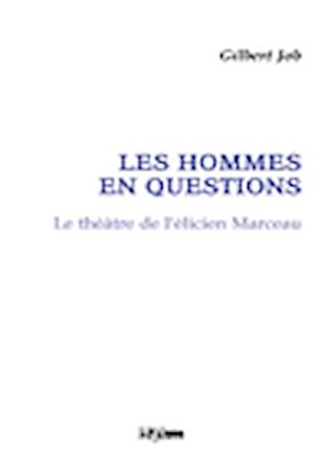 Téléchargez le livre :  Les hommes en questions. Le théâtre de Félicien Marceau